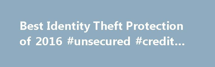 Best Identity Theft Protection of 2016 #unsecured #credit #card http://credit-loan.remmont.com/best-identity-theft-protection-of-2016-unsecured-credit-card/  #credit protection # Identity Theft Protection Services Review April 3, 2014 Identity theft is a hot topic in the news and a real risk in our lives. While for some, identity theft might mean that someone has taken a credit card out in his or her name, others have their credit completely destroyed, while still […]