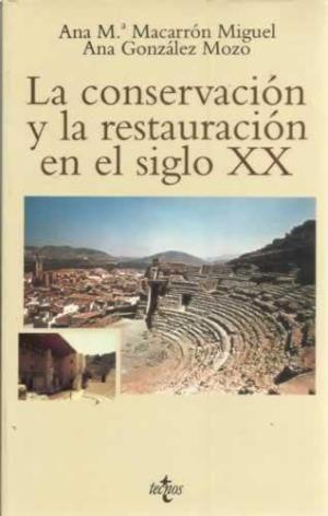 La conservacion y la restauracion en el siglo XX / Ana Mª Macarron Miguel, Ana Gonzalez Mozo  L/Bc 7.025 MAC con