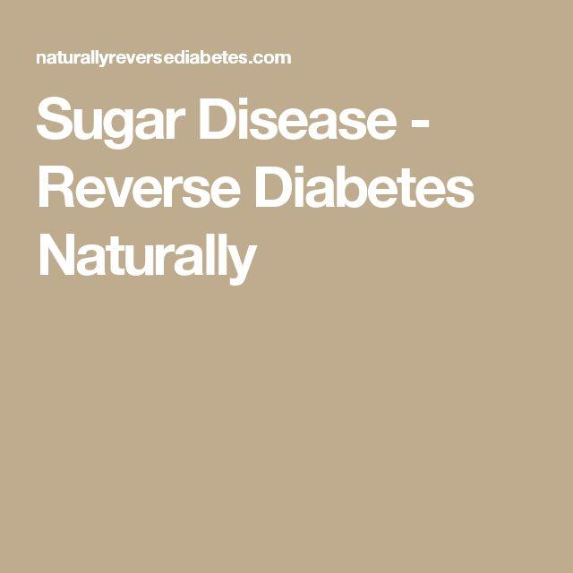 Sugar Disease - Reverse Diabetes Naturally