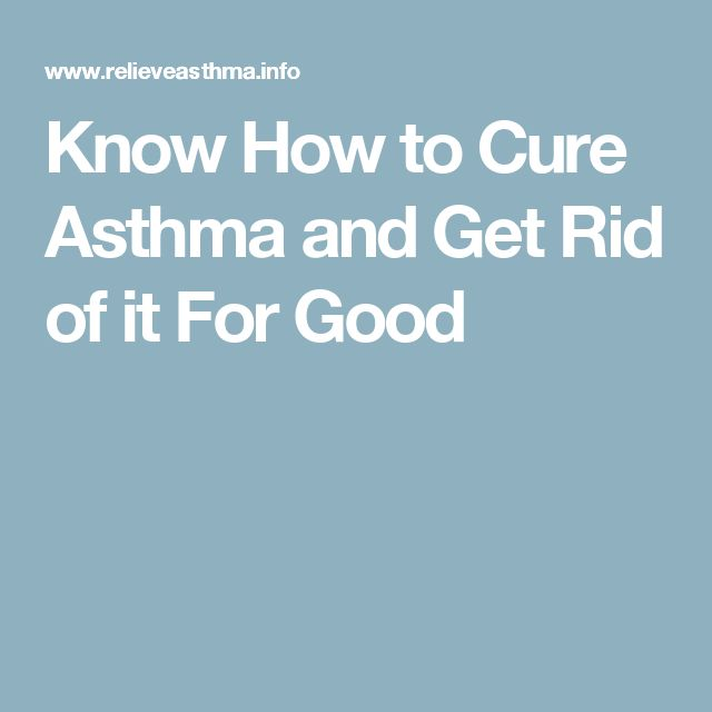 Know How to Cure Asthma and Get Rid of it For Good