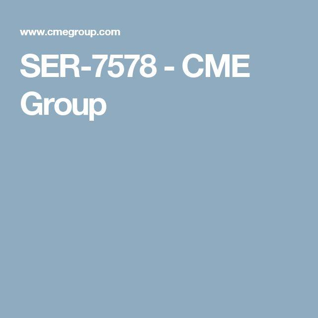 SER-7578 - CME Group