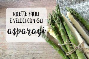 Ricette con gli asparagi facili e veloci