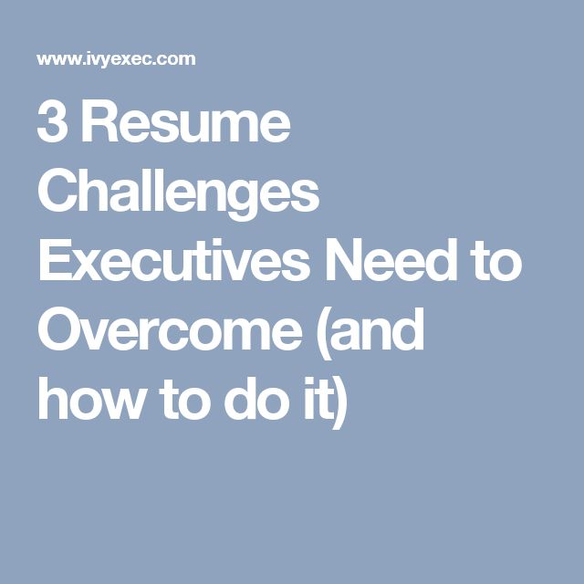3 Resume Challenges Executives Need to Overcome (and how to do it - do i need a resume