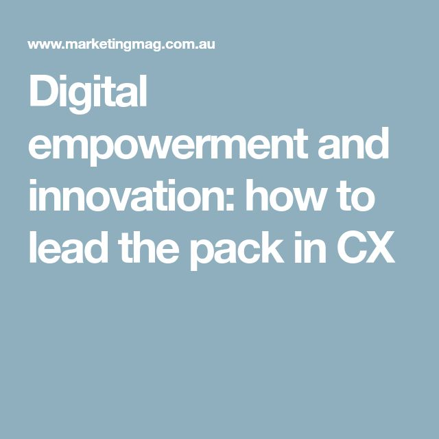 Digital empowerment and innovation: how to lead the pack in CX