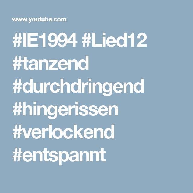 #IE1994 #Lied12 #tanzend #durchdringend #hingerissen #verlockend #entspannt
