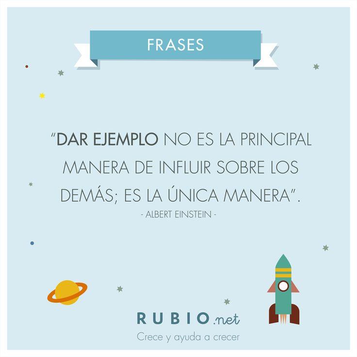 """Dar ejemplo no es la principal manera de influir sobre los demás; es la única manera"""" - Albert Einstein - www.rubio.net"""