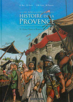 Histoire de la Provence, 2. Celtes, Grecs et Romains / Dominique Garcia