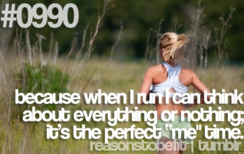 """Because when I run I can think about everything or nothing; it's the perfect """"me"""" time."""