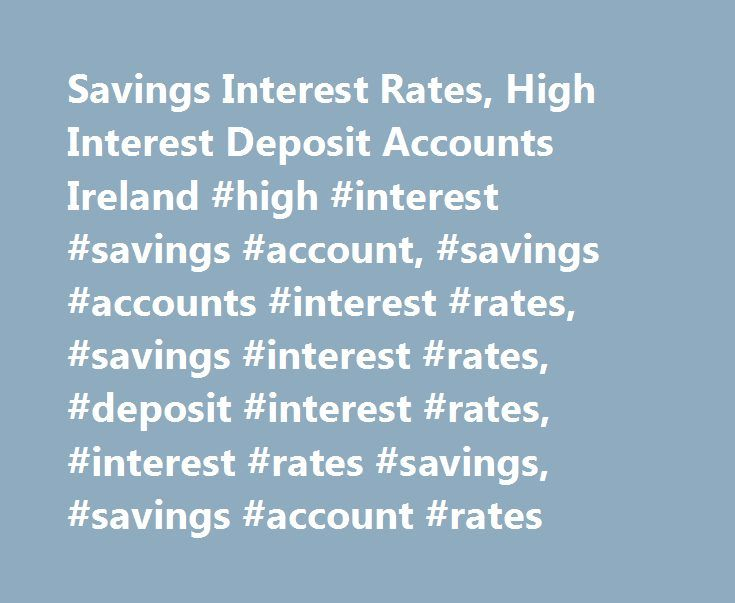 Savings Interest Rates, High Interest Deposit Accounts Ireland #high #interest #savings #account, #savings #accounts #interest #rates, #savings #interest #rates, #deposit #interest #rates, #interest #rates #savings, #savings #account #rates http://china.nef2.com/savings-interest-rates-high-interest-deposit-accounts-ireland-high-interest-savings-account-savings-accounts-interest-rates-savings-interest-rates-deposit-interest-rates-interest/  # Our Euro rates 1 Interest is subject to Deposit…