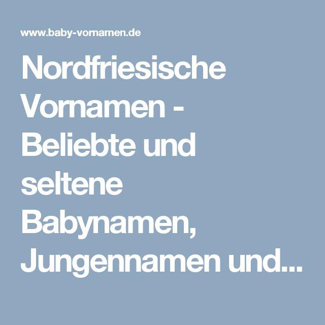 Nordfriesische Vornamen - Beliebte und seltene Babynamen, Jungennamen und Mädchennamen aus der nordfriesischen Sprache - Baby-Vornamen.de