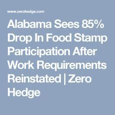 Alabama Sees 85% Drop In Food Stamp Participation After Work Requirements Reinstated | Zero Hedge