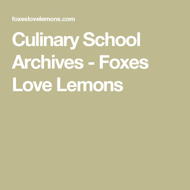 Culinary School Archives - Foxes Love Lemons