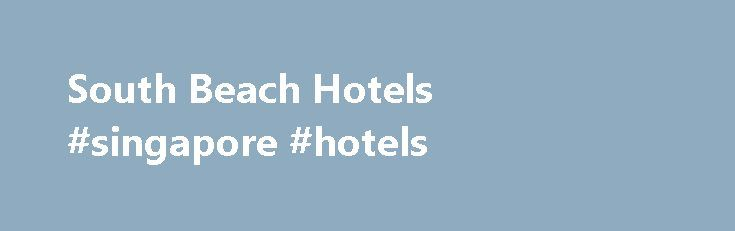 South Beach Hotels #singapore #hotels http://hotel.nef2.com/south-beach-hotels-singapore-hotels/  #south beach hotels # W South Beach W South Beach 2201 Collins Avenue Miami Beach FL 33139 United States Phone: (305) 938-3000 A Vibrant Paradise in the Heart of South Beach – Rated #4 on Trip Advisor Steps from the ocean and Collins Avenue, W South Beach is a singular getaway where Whatever/Whenever service is […]