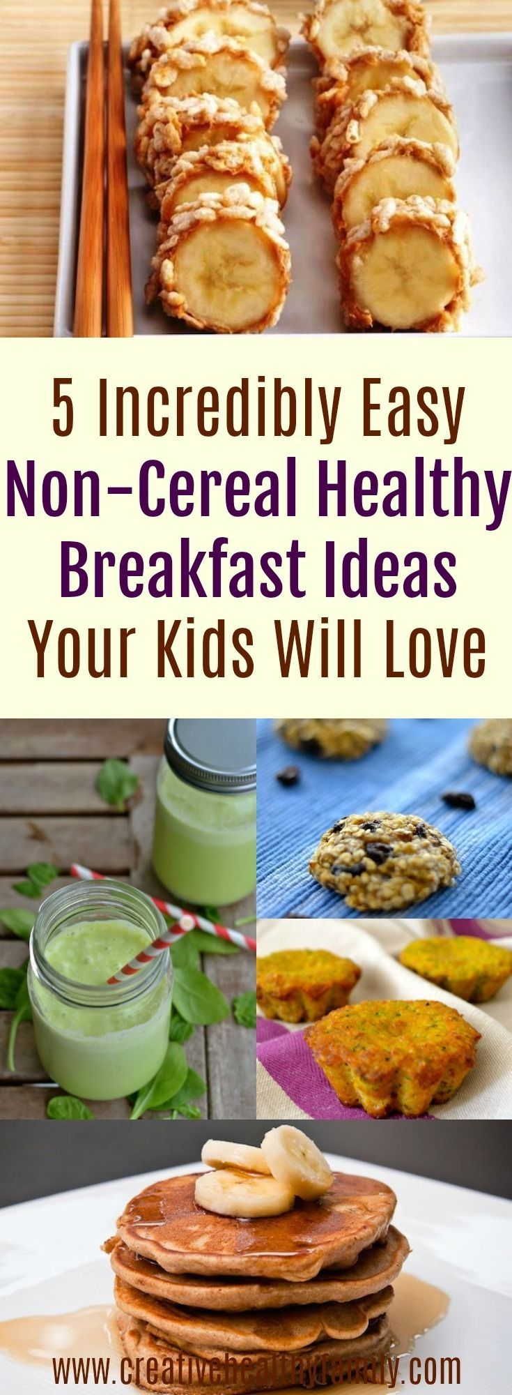 Do you want creative and healthy breakfast ideas for your kids? Want to think outside the box and ditch breakfast cereals? Then, these 5 Incredibly Easy Non-Cereal Healthy Breakfast Ideas Your Kids Will Love will blow your mind! #healthy #breakfast #ideas #recipes #kids  via @creativehealthyfamily