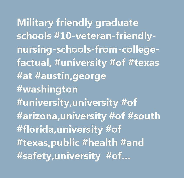 Military friendly graduate schools #10-veteran-friendly-nursing-schools-from-college-factual, #university #of #texas #at #austin,george #washington #university,university #of #arizona,university #of #south #florida,university #of #texas,public #health #and #safety,university #of #kentucky,san #diego #state #university…