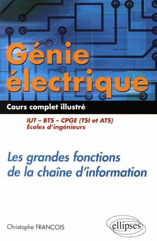 Génie électrique : les grandes fonctions de la chaîne      d'information : cours complet illustré : IUT, BTS, CPGE (TSI et      ATS), écoles d'ingénieurs / Christophe François,.... http://scd.summon.serialssolutions.com/search?s.q=isbn:(9782340013940)