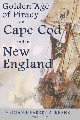 The Golden Age of Piracy on Cape Cod and in New England: The Golden Age of Piracy actually had its roots in New England and the largest pirate treasures ever found were found on Cape Cod!