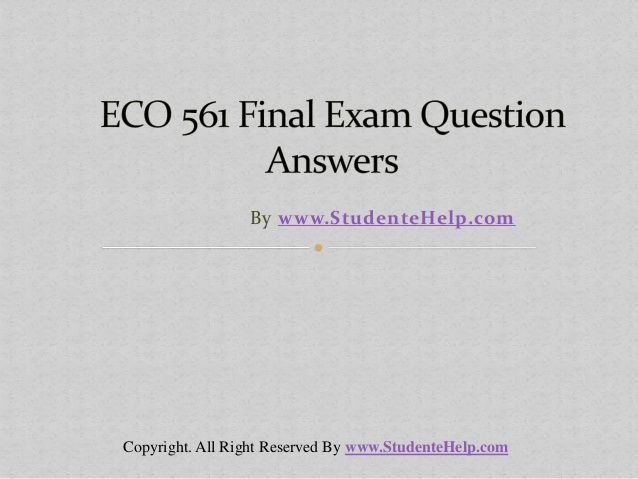 Want to be a straight 'A' student? Join us and experience it by yourself. http://www.UopeAssignments.com/ provide ECO 561 Final Exam Latest University of Phoenix Tutoring and Entire Course question with answers. LAW, Finance, Economics and Accounting Homework Help, University of Phoenix Final Exam Study Guide, UOP Homework Help etc. Complete A grade tutorials.