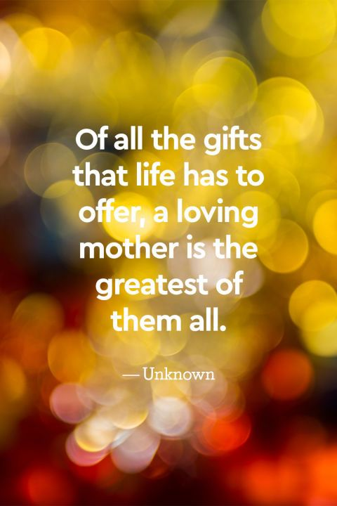 """""""Of all the gifts that life has to offer, a loving mother is the greatest of them all."""""""