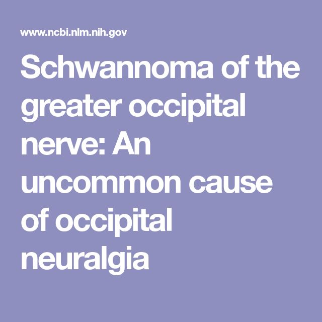 Schwannoma of the greater occipital nerve: An uncommon cause of occipital neuralgia