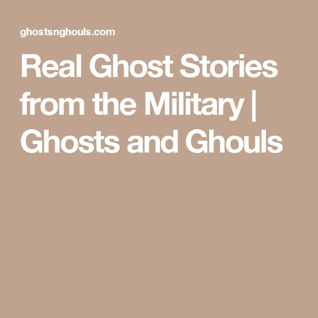 Real Ghost Stories from the Military | Ghosts and Ghouls