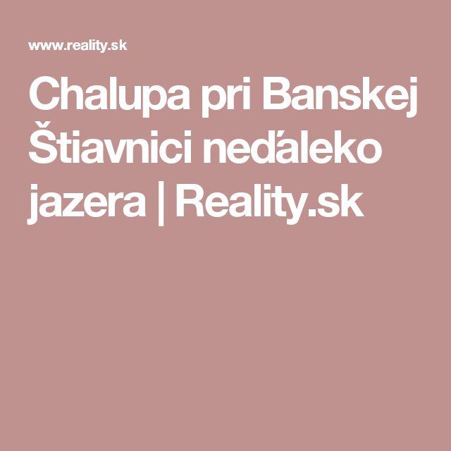 Chalupa pri Banskej Štiavnici neďaleko jazera | Reality.sk