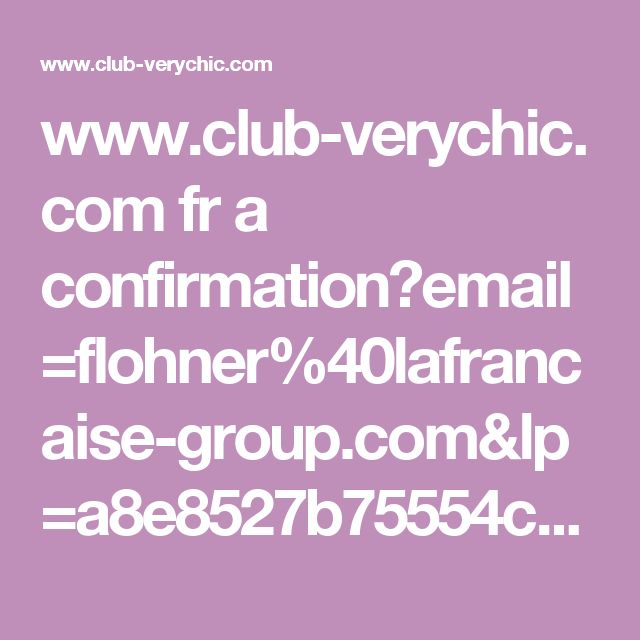 www.club-verychic.com fr a confirmation?email=flohner%40lafrancaise-group.com&lp=a8e8527b75554cd1795beea2dd266ef3&utm_source=outbrain&utm_medium=art4-2016-mob&utm_campaign=7023&id=