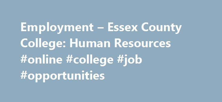 Employment – Essex County College: Human Resources #online #college #job #opportunities http://france.nef2.com/employment-essex-county-college-human-resources-online-college-job-opportunities/  # Essex County College is a comprehensive community college offering multiple resources for academic and career growth. The college was established in 1966 and opened facilities in downtown Newark in 1968. In 1976, Essex relocated to its current 22-acre main campus in the city's University Heights…