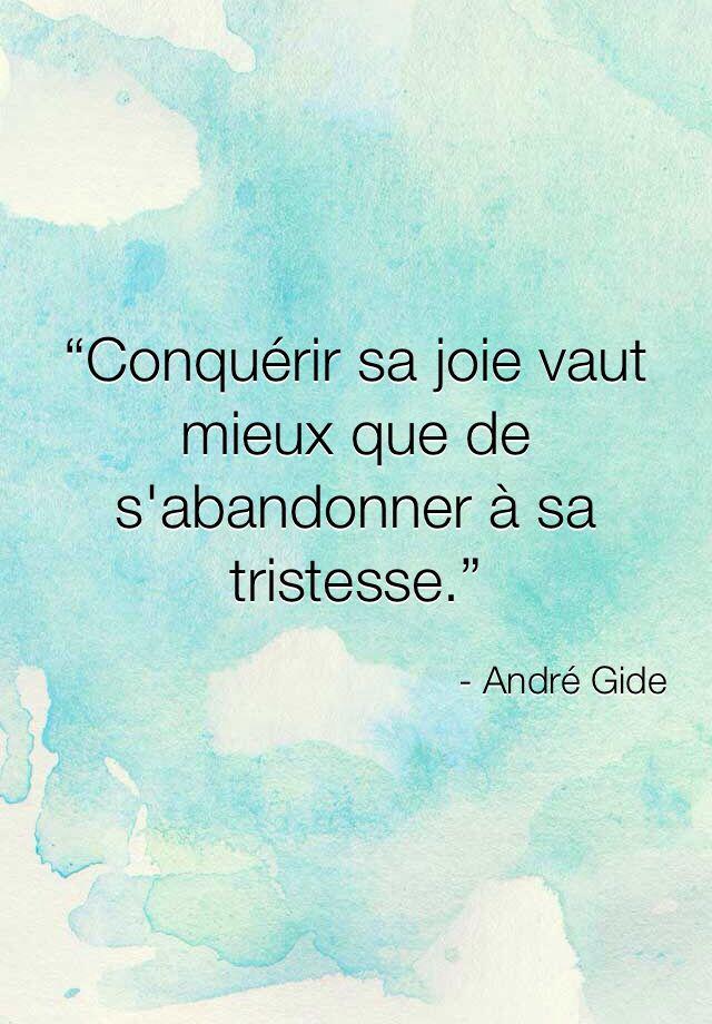 """""""Conquérir sa joie vaut mieux que de s'abandonner à sa tristesse"""" André Gide [Citations et bonheur]"""
