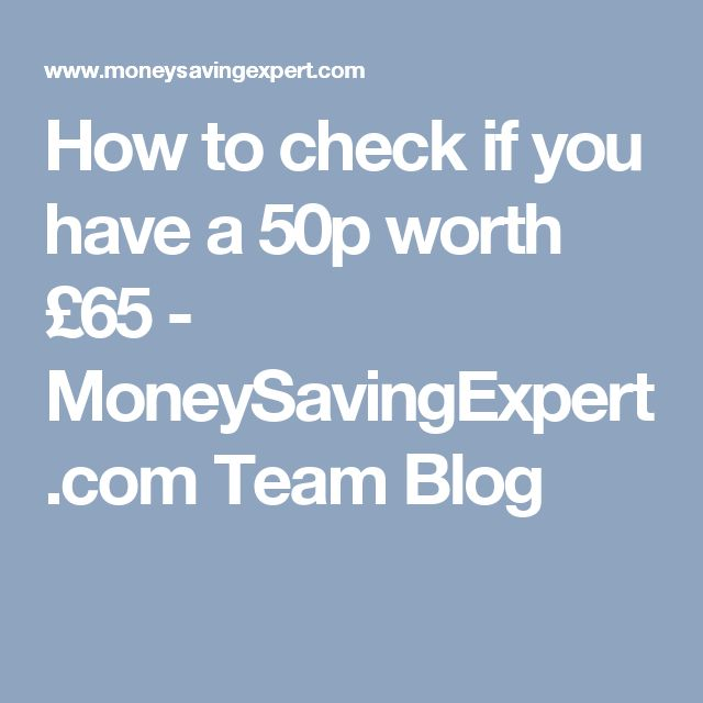 How to check if you have a 50p worth £65 - MoneySavingExpert.com Team Blog