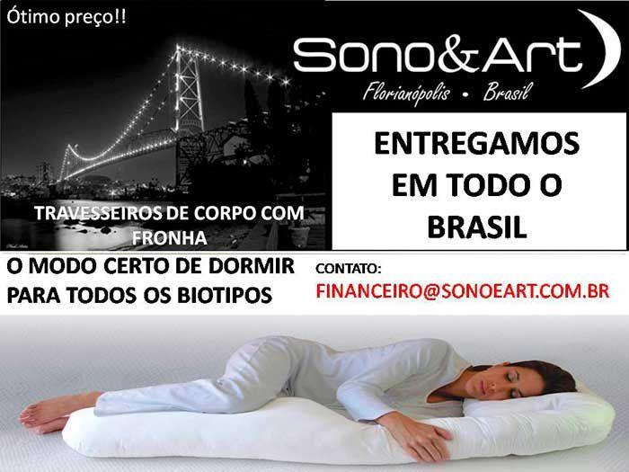 TRAVESSEIROS DE CORPO, COM FRONHA. OTIMO PREÇO PARA TODO O BRASIL (48) 3371-0203 FINANCEIRO@SONOEART.COM.BR WWW.SONOEART.COM.BR