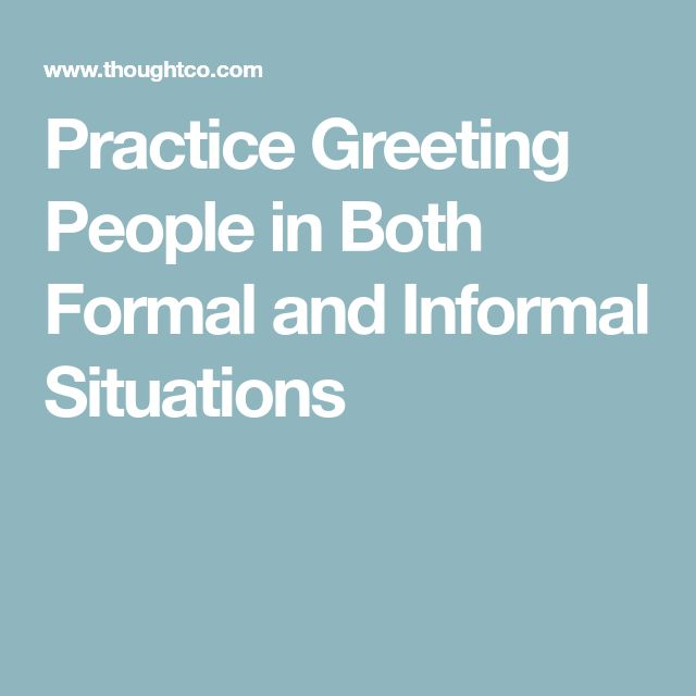 Practice Greeting People in Both Formal and Informal Situations