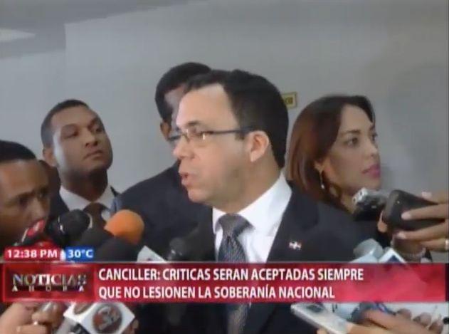 Canciller: Criticas Serán Aceptadas Siempre Que No Lesionen La Soberania Nacional #Video