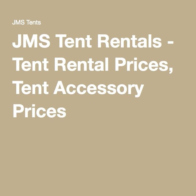 JMS Tent Rentals - Tent Rental Prices, Tent Accessory Prices