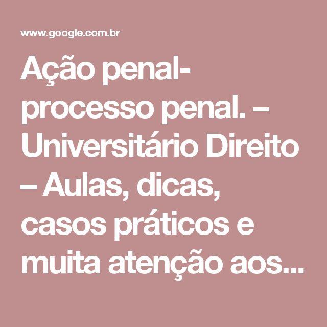 Ação penal- processo penal. – Universitário Direito – Aulas, dicas, casos práticos e muita atenção aos Excelentíssimos Senhores Doutores Estudantes de Direito!