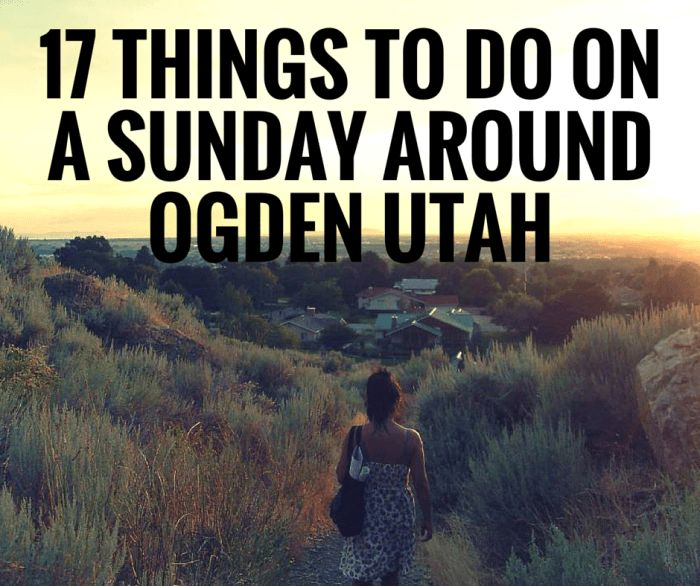 Ogden, UTAH - 17 Things to do on a Sunday