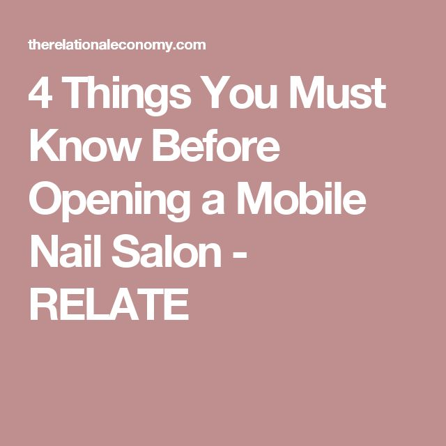 4 Things You Must Know Before Opening a Mobile Nail Salon - RELATE