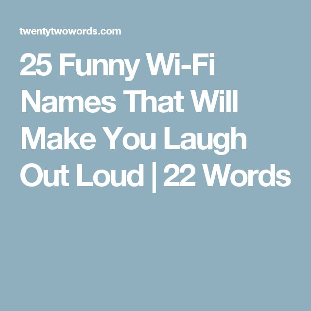 25 Funny Wi-Fi Names That Will Make You Laugh Out Loud | 22 Words