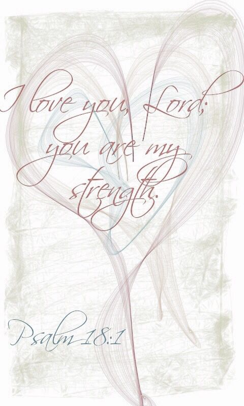 ♔ Psalm 18:1; thank you sweet friend . . . . For sending this.  Absolutely lovely!!! Xoxo