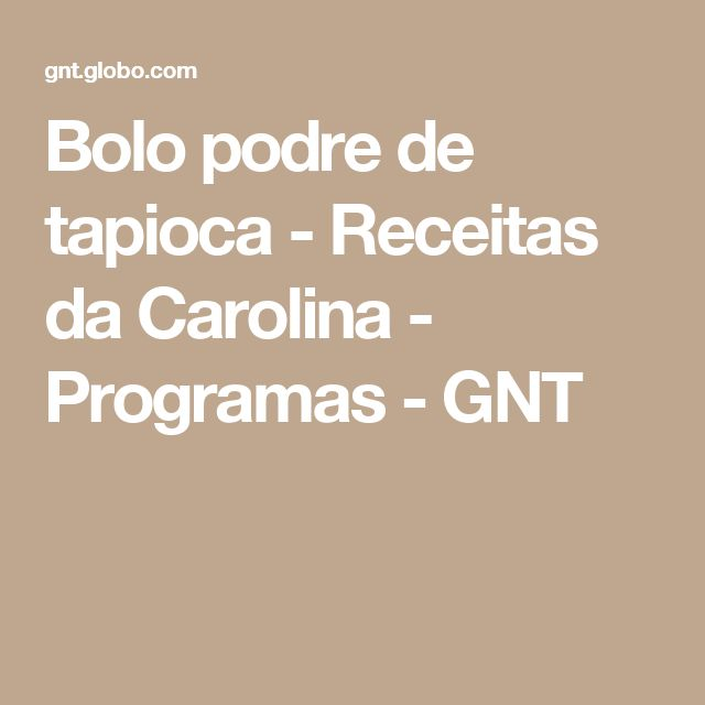 Bolo podre de tapioca - Receitas da Carolina - Programas - GNT