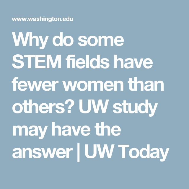 Why do some STEM fields have fewer women than others? UW study may have the answer     UW Today
