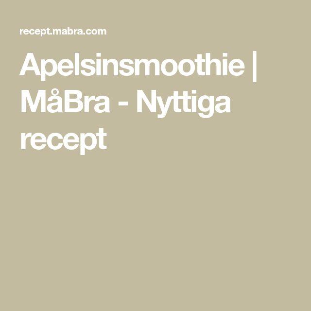 Apelsinsmoothie   MåBra - Nyttiga recept