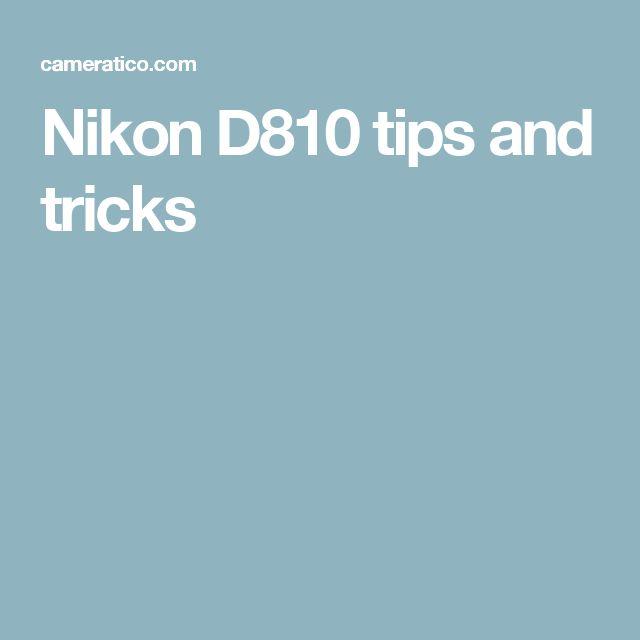 Nikon D810 tips and tricks