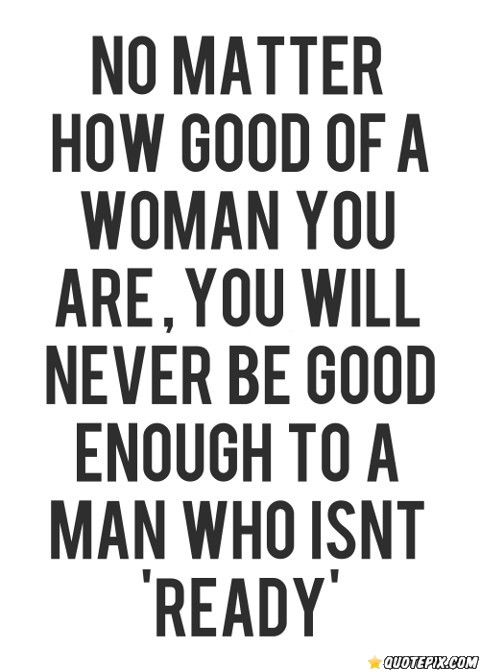 No Matter How Good Of A Woman You Are