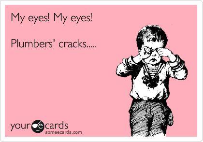 My eyes! My eyes! Plumbers' cracks.....