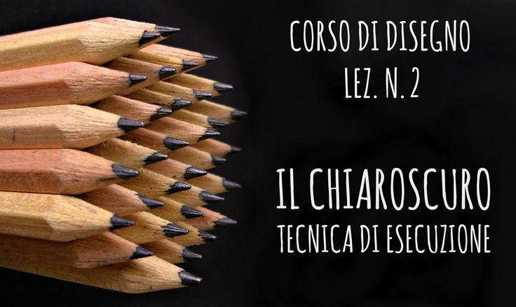 Corso di Disegno Lez.n. 2: Il CHIAROSCURO,le differenti tecniche di esec...