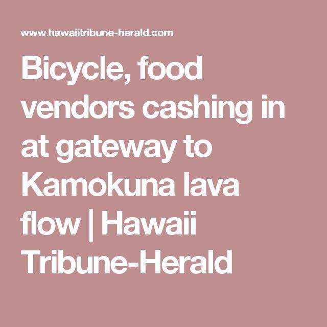 Bicycle, food vendors cashing in at gateway to Kamokuna lava flow | Hawaii Tribune-Herald