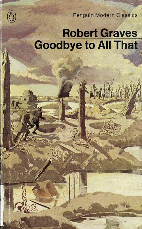 Goodbye to All That by Robert Graves...a book about war that will change you.