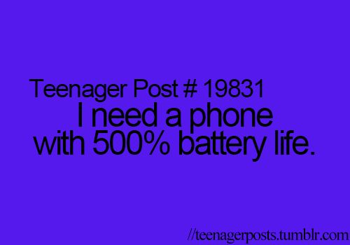 i start my day with 100% battery life then by like 6:30 it's dead and i don't use my phone till after school