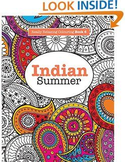 Really RELAXING Colouring Book 6 Indian Summer A Jewelled Journey Through Pattern And